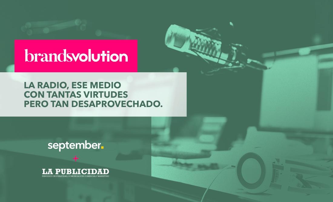 BRANDSVOLUTION VOL.5: LA RADIO, ESE MEDIO CON TANTAS VIRTUDES PERO TAN DESAPROVECHADO.